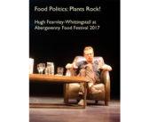 Food Politics: Plants Rock! – Hugh Fearnley-Whittingstall at Abergavenny Food Festival 2017